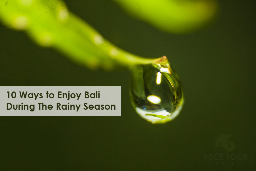 10 Ways To Enjoy Bali During The Rainy Season